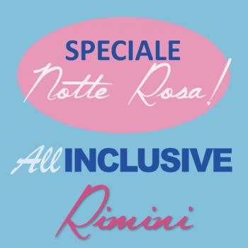 All Inclusive Rimini Luglio Speciale Notte Rosa